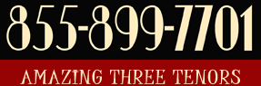 call for our Three Tenor Act - 855-899-7701